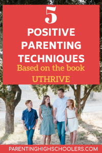 Positive Parenting Techniques in UTHRIVE|www.parentinghighschoolers.com