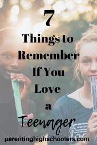 7 Things to Know if You Love a Teenager!|www.parentinghighschoolers.com