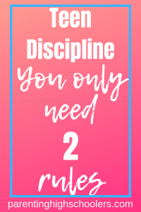 2 Rules for Teen Discipline|www.parentinghighschoolers.com