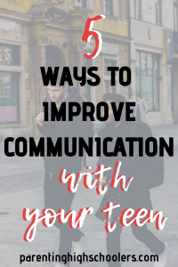 Communicating with teenagers|Parentinghighschoolers.com