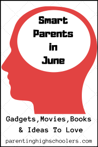 Ideas for parents in June|www.parentinghighschoolers.com