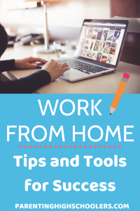 Tips and tools for working remotely|www.parentinghighschoolers.com