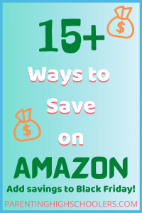 15+ Ways to Save on Amazon|www.parentinghighschoolers.com