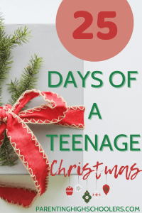 25 Days for a Teenage Christmas|www.parentinghighschoolers.com